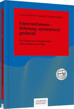 Unternehmensführung systemisch gedacht von Barth Frazzetta,  Cristina, James,  Claudia