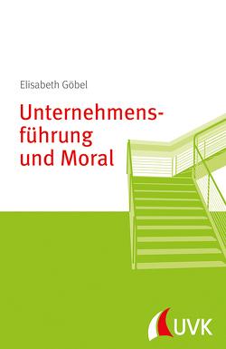 Unternehmensführung und Moral von Göbel,  Elisabeth