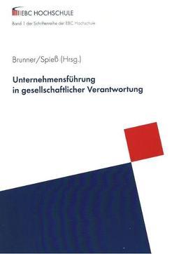 Unternehmensführung in gesellschaftlicher Verantwortung von Brunner,  Prof. Dr. Marlis, Spieß,  Prof. Dr. Brigitte