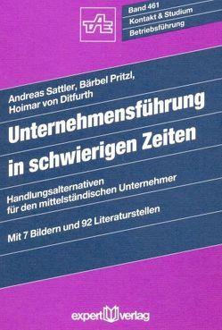 Unternehmensführung in schwierigen Zeiten von Ditfurth,  Hoimar v., Pritz,  Bärbel, Sattler,  Andreas