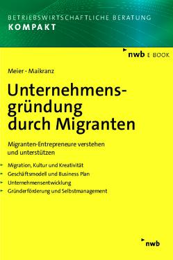Unternehmensgründung durch Migranten von Maikranz,  Frank, Meier,  Harald