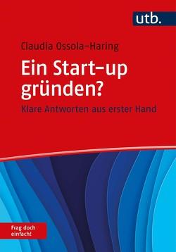 Ein Start-up gründen? Frag doch einfach! von Ossola-Haring,  Claudia