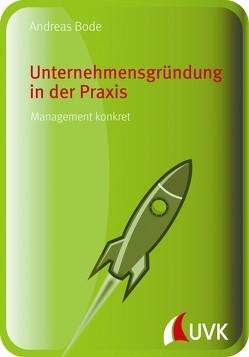 Unternehmensgründung in der Praxis von Bode,  Andreas