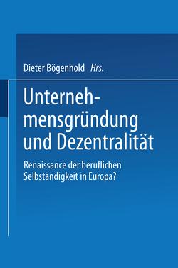 Unternehmensgründung und Dezentralität von Bögenhold,  Dieter