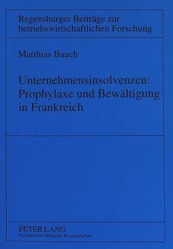 Unternehmensinsolvenzen: Prophylaxe und Bewältigung in Frankreich von Bauch,  Matthias