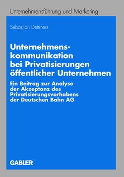 Unternehmenskommunikation bei Privatisierungen öffentlicher Unternehmen von Dettmers,  Sebastian, Meffert,  Prof. Dr. Dr. h.c. mult. Heribert