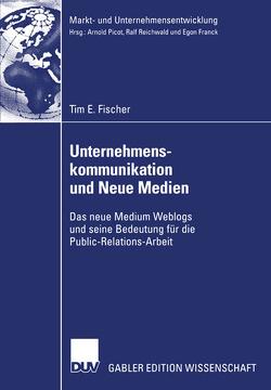 Unternehmenskommunikation und Neue Medien von Fischer,  Tim, Picot,  Prof. Dr. Dres. h.c. Arnold