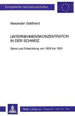 Unternehmenskonzentration in der Schweiz von Glatthard,  Alexander
