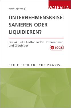 Unternehmenskrise: Sanieren oder Liquidieren? von Depré,  Peter