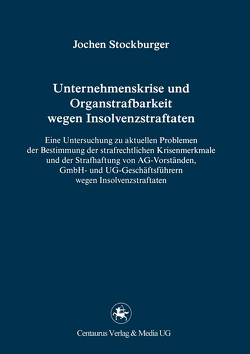 Unternehmenskrise und Organstrafbarkeit wegen Insolvenzstraftaten von Stockburger,  Jochen
