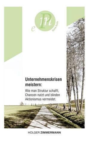 Unternehmenskrisen meistern: Wie man Struktur schafft, Chancen nutzt und blinden Aktionismus vermeidet. von Zimmermann,  Holger