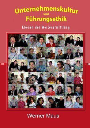 Unternehmenskultur und Führungsethik von Maus,  Werner