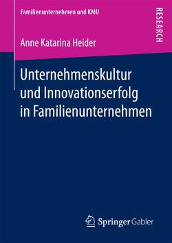 Unternehmenskultur und Innovationserfolg in Familienunternehmen von Heider,  Anne Katarina