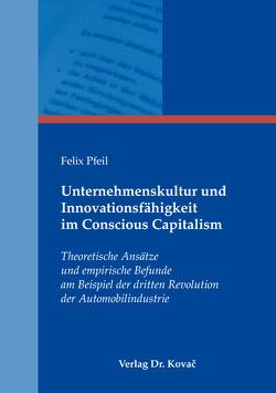 Unternehmenskultur und Innovationsfähigkeit im Conscious Capitalism von Pfeil,  Felix