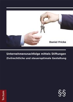Unternehmensnachfolge mittels Stiftungen von Fricke,  Daniel