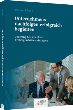 Unternehmensnachfolgen erfolgreich begleiten von Schenk,  Markus
