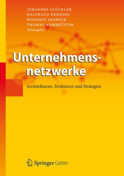 Unternehmensnetzwerke von Armbrüster,  Thomas, Dehning,  Waltraud, Glückler,  Johannes, Janneck,  Monique