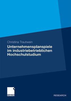 Unternehmensplanspiele im industriebetrieblichen Hochschulstudium von Trautwein,  Christina