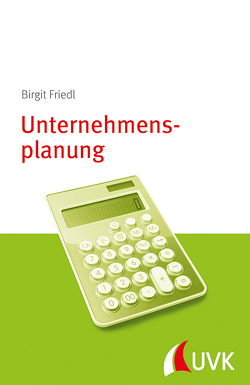 Unternehmensplanung von Friedl,  Birgit