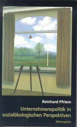 Unternehmenspolitik in sozialökologischen Perspektiven von Pfriem,  Reinhard