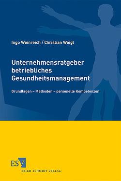 Unternehmensratgeber betriebliches Gesundheitsmanagement von Weigl,  Christian, Weinreich,  Ingo