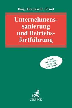Unternehmenssanierung und Betriebsfortführung von Bieg,  Thorsten, Borchardt,  Peter-Alexander, Frind,  Frank