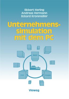 Unternehmenssimulation mit dem PC von Hering,  Ekbert, Hermann,  Andreas, Kronmüller,  Eckard