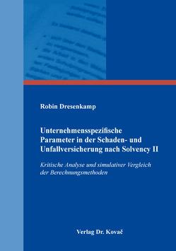 Unternehmensspezifische Parameter in der Schaden- und Unfallversicherung nach Solvency II von Dresenkamp,  Robin