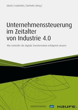 Unternehmenssteuerung im Zeitalter von Industrie 4.0 von Gleich,  Ronald, Losbichler,  Heimo, Zierhofer,  Rainer M.