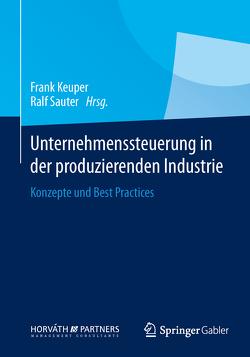 Unternehmenssteuerung in der produzierenden Industrie von Keuper,  Frank, Sauter,  Ralf