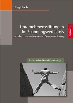 Unternehmensstiftungen im Spannungsverhältnis zwischen Unternehmens- und Gemeinwohlbezug von Ultsch,  Jörg