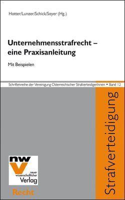 Unternehmensstrafrecht – eine Praxisanleitung von Hotter,  Maximilian, Lunzer,  Harald, Schick,  Peter J, Soyer,  Richard