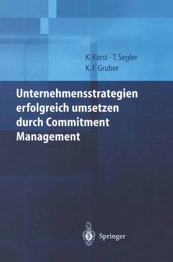 Unternehmensstrategien erfolgreich umsetzen durch Commitment Management von Gruber,  Karl F., Karst,  Klaus, Segler,  Tilmann