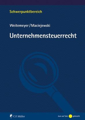 Unternehmensteuerrecht von Maciejewski,  Tim, Weitemeyer,  Birgit
