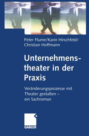 Unternehmenstheater in der Praxis von Flume,  Peter, Hirschfeld,  Karin, Hoffmann,  Christian