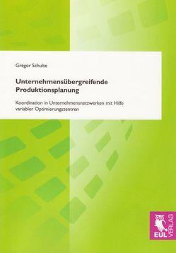 Unternehmensübergreifende Produktionsplanung von Schulte,  Gregor