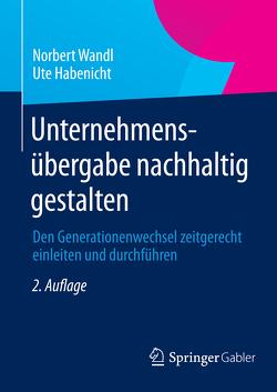 Unternehmensübergabe nachhaltig gestalten von Habenicht,  Ute, Wandl,  DI Norbert