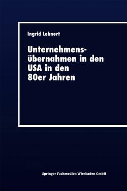Unternehmensübernahmen in den USA in den 80er Jahren von Lehnert,  Ingrid