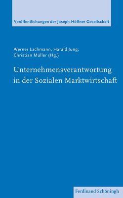 Unternehmensverantwortung in der Sozialen Marktwirtschaft von Jung,  Harald, Lachmann,  Werner, Müller,  Christian