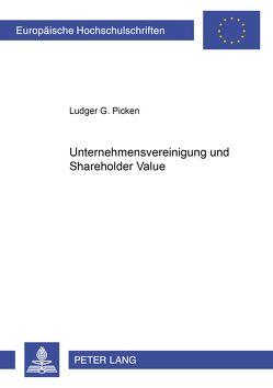 Unternehmensvereinigungen und Shareholder Value von Picken,  Ludger