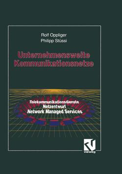 Unternehmensweite Kommunikationsnetze von Oppliger,  Rolf, Stüssi,  Philipp J.