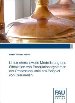 Unternehmensweite Modellierung und Simulation von Produktionssystemen der Prozessindustrie am Beispiel von Brauereien von Hubert,  Stefan Richard