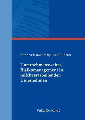 Unternehmensweites Risikomanagement in milchverarbeitenden Unternehmen von Ruderer,  Corinna Jasmin Mary-Ann