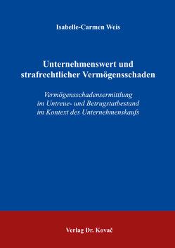 Unternehmenswert und strafrechtlicher Vermögensschaden von Weis,  Isabelle-Carmen
