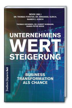 Unternehmenswertsteigerung: Business Transformation als Chance von Forster,  Thomas, Grommes,  Thomas J., Hubmann,  Egbert, Ulrich,  Immanuel, Ulrich,  Rainer E., Wiese,  Hanns-Peter