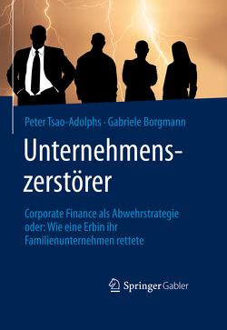 Unternehmenszerstörer von Borgmann,  Gabriele, Tsao-Adolphs,  Peter