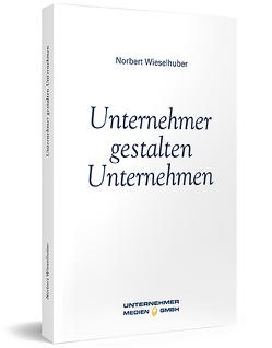 Unternehmer gestalten Unternehmen von Wieselhuber,  Norbert