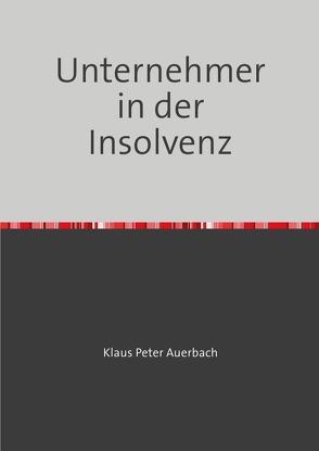 Unternehmer  in der Insolvenz von Auerbach,  Klaus Peter