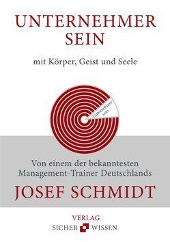 Unternehmer sein mit Körper, Geist und Seele von Schmidt,  Josef