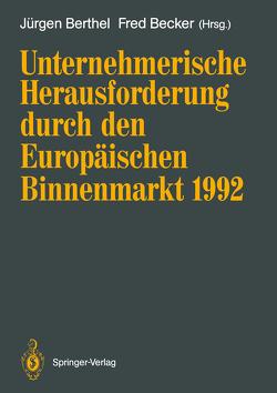 Unternehmerische Herausforderung durch den Europäischen Binnenmarkt 1992 von Becker,  Fred, Berthel,  Jürgen